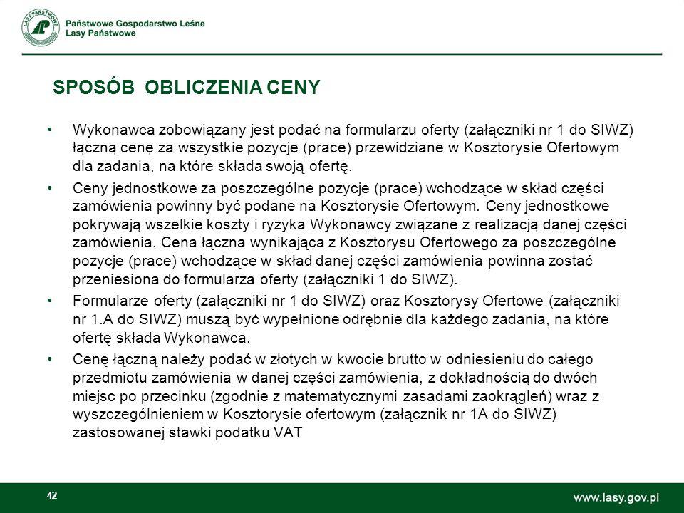 42 SPOSÓB OBLICZENIA CENY Wykonawca zobowiązany jest podać na formularzu oferty (załączniki nr 1 do SIWZ) łączną cenę za wszystkie pozycje (prace) prz