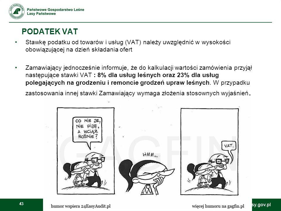 43 PODATEK VAT Stawkę podatku od towarów i usług (VAT) należy uwzględnić w wysokości obowiązującej na dzień składania ofert Zamawiający jednocześnie i