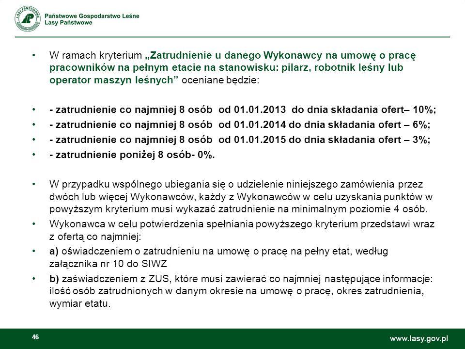 """46 W ramach kryterium """"Zatrudnienie u danego Wykonawcy na umowę o pracę pracowników na pełnym etacie na stanowisku: pilarz, robotnik leśny lub operato"""
