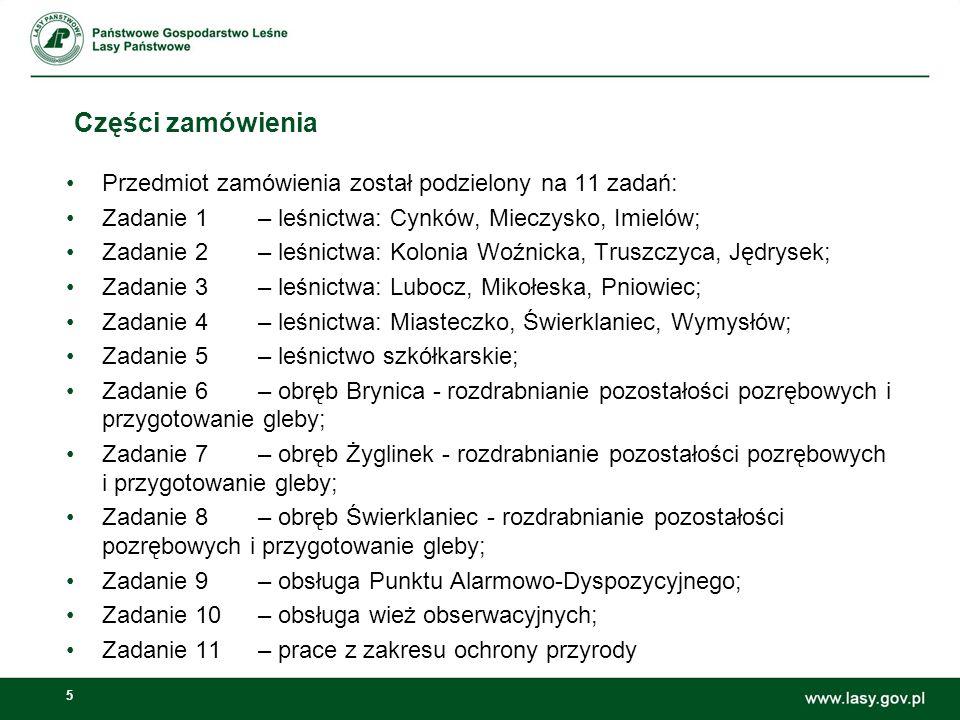 5 Części zamówienia Przedmiot zamówienia został podzielony na 11 zadań: Zadanie 1– leśnictwa: Cynków, Mieczysko, Imielów; Zadanie 2– leśnictwa: Koloni