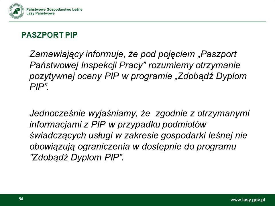 """54 PASZPORT PIP Zamawiający informuje, że pod pojęciem """"Paszport Państwowej Inspekcji Pracy"""" rozumiemy otrzymanie pozytywnej oceny PIP w programie """"Zd"""