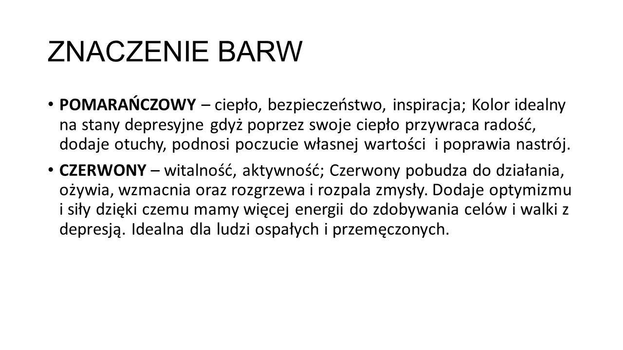 ZNACZENIE BARW POMARAŃCZOWY – ciepło, bezpieczeństwo, inspiracja; Kolor idealny na stany depresyjne gdyż poprzez swoje ciepło przywraca radość, dodaje