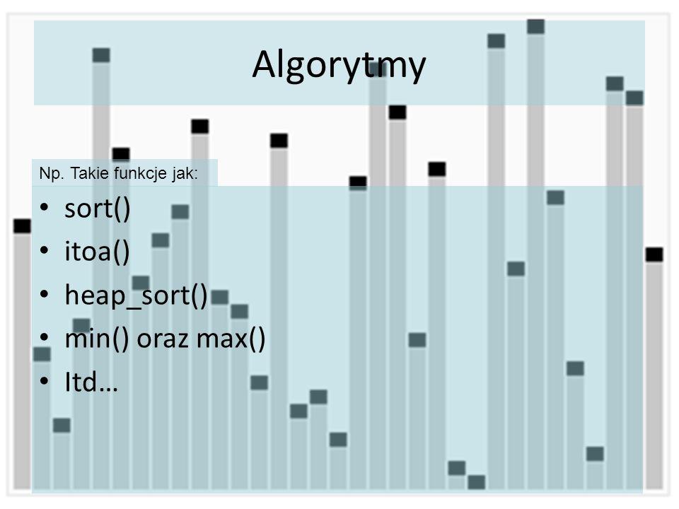 Algorytmy sort() itoa() heap_sort() min() oraz max() Itd… Np. Takie funkcje jak: