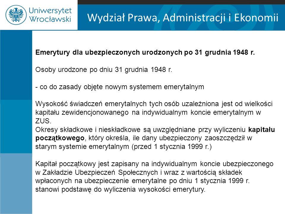 Wydział Prawa, Administracji i Ekonomii Emerytury dla ubezpieczonych urodzonych po 31 grudnia 1948 r.