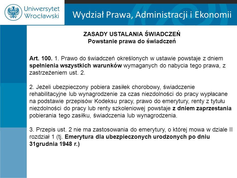 Wydział Prawa, Administracji i Ekonomii ZASADY USTALANIA ŚWIADCZEŃ Powstanie prawa do świadczeń Art.