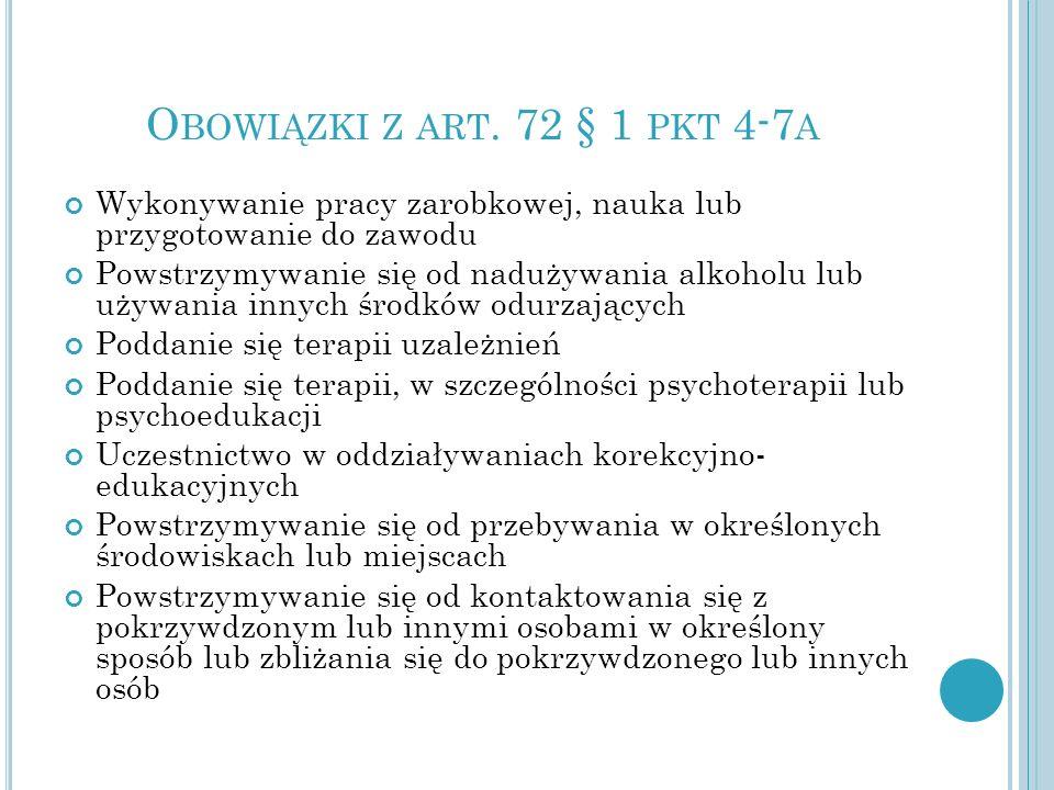 O BOWIĄZKI Z ART. 72 § 1 PKT 4-7 A Wykonywanie pracy zarobkowej, nauka lub przygotowanie do zawodu Powstrzymywanie się od nadużywania alkoholu lub uży