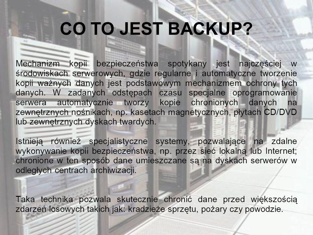 CO TO JEST BACKUP? Mechanizm kopii bezpieczeństwa spotykany jest najczęściej w środowiskach serwerowych, gdzie regularne i automatyczne tworzenie kopi