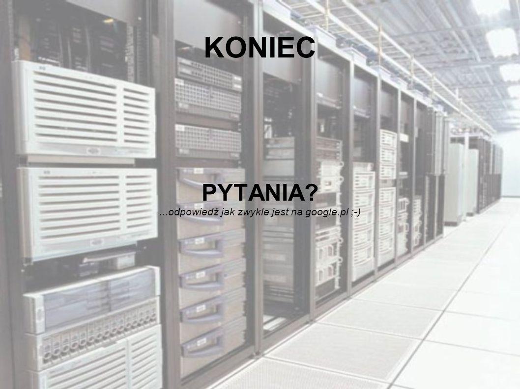 KONIEC PYTANIA?...odpowiedź jak zwykle jest na google.pl ;-)