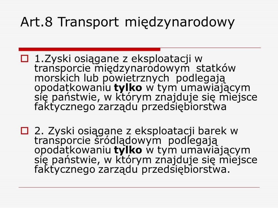 Art.8 Transport międzynarodowy  1.Zyski osiągane z eksploatacji w transporcie międzynarodowym statków morskich lub powietrznych podlegają opodatkowan