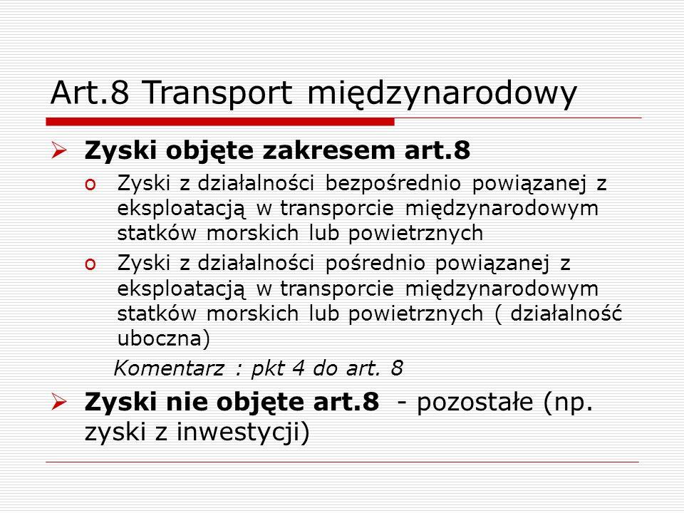 Art.8 Transport międzynarodowy  Zyski objęte zakresem art.8 oZyski z działalności bezpośrednio powiązanej z eksploatacją w transporcie międzynarodowy