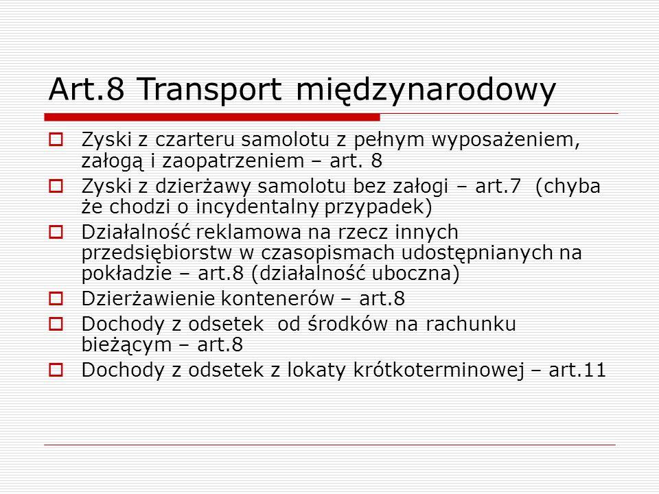 Art.8 Transport międzynarodowy  Zyski z czarteru samolotu z pełnym wyposażeniem, załogą i zaopatrzeniem – art. 8  Zyski z dzierżawy samolotu bez zał