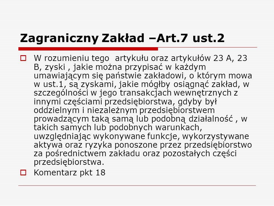 Zagraniczny Zakład –Art.7 ust.2  W rozumieniu tego artykułu oraz artykułów 23 A, 23 B, zyski, jakie można przypisać w każdym umawiającym się państwie