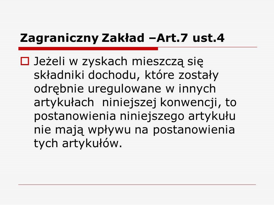 Zagraniczny Zakład –Art.7 ust.4  Jeżeli w zyskach mieszczą się składniki dochodu, które zostały odrębnie uregulowane w innych artykułach niniejszej k