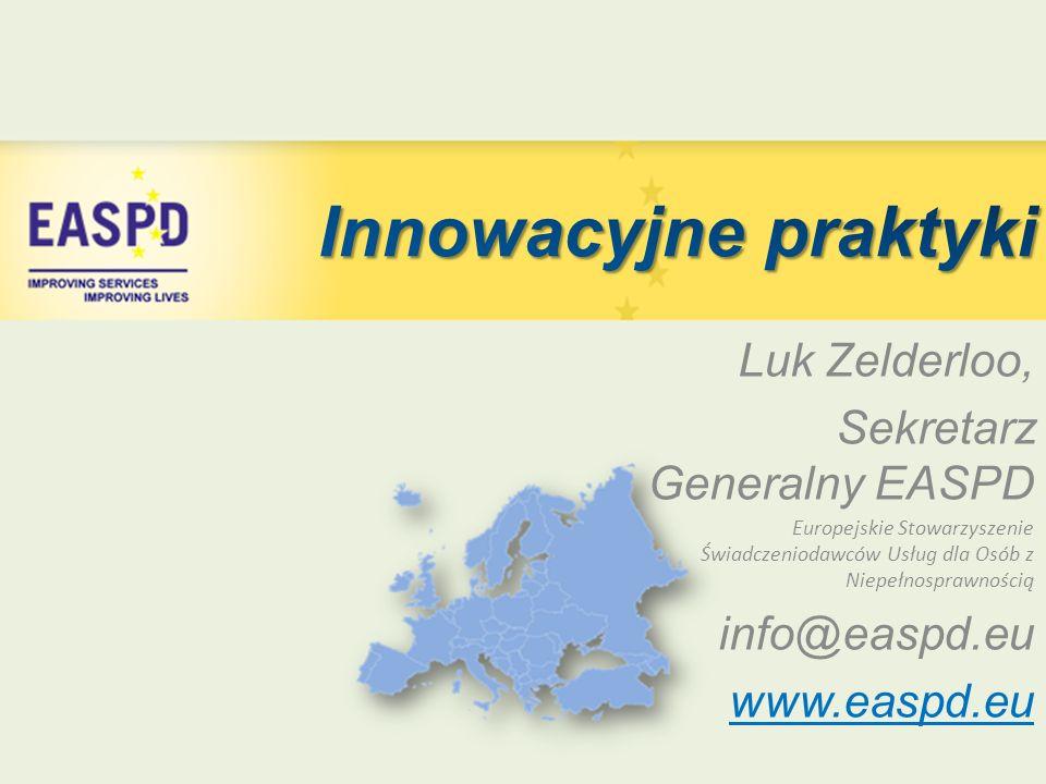 Luk Zelderloo, Sekretarz Generalny EASPD Europejskie Stowarzyszenie Świadczeniodawców Usług dla Osób z Niepełnosprawnością info@easpd.eu www.easpd.eu