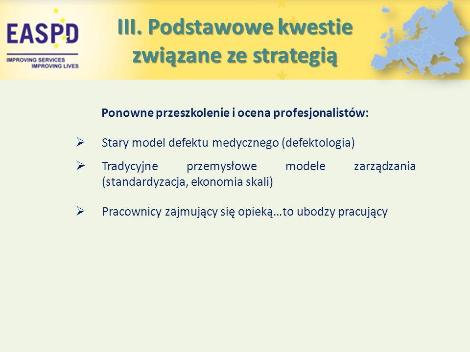 III. Podstawowe kwestie związane ze strategią Ponowne przeszkolenie i ocena profesjonalistów:  Stary model defektu medycznego (defektologia)  Tradyc