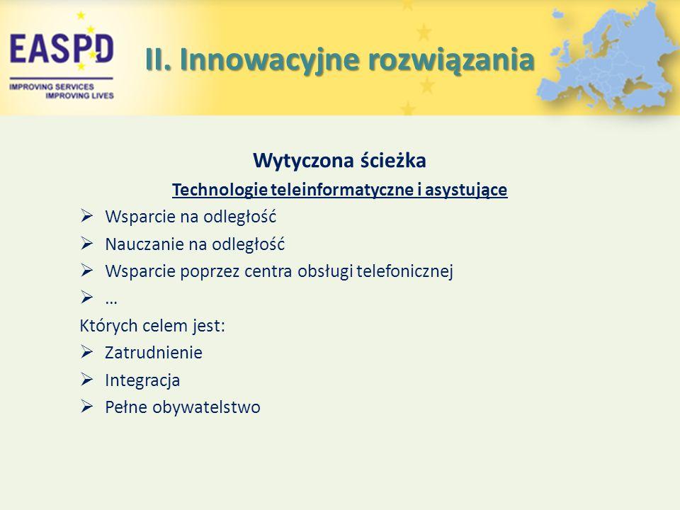 II. Innowacyjne rozwiązania Wytyczona ścieżka Technologie teleinformatyczne i asystujące  Wsparcie na odległość  Nauczanie na odległość  Wsparcie p