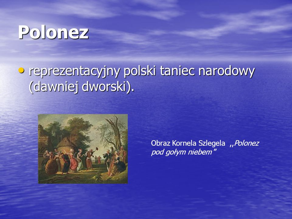 Polonez reprezentacyjny polski taniec narodowy (dawniej dworski).