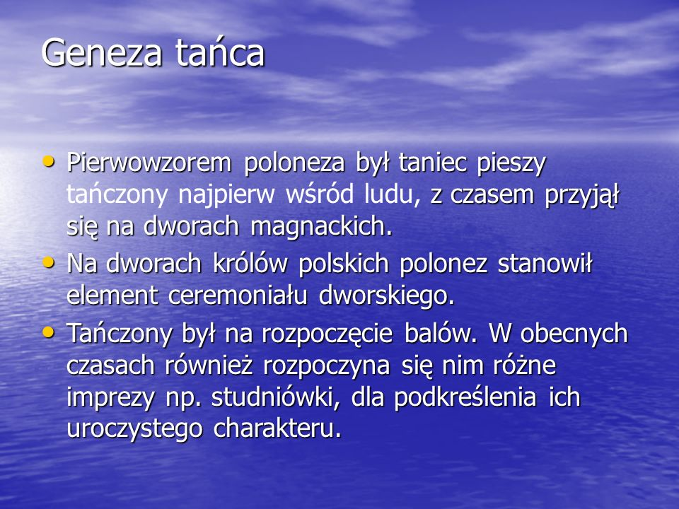 Geneza tańca Pierwowzorem poloneza był taniec pieszy z czasem przyjął się na dworach magnackich.