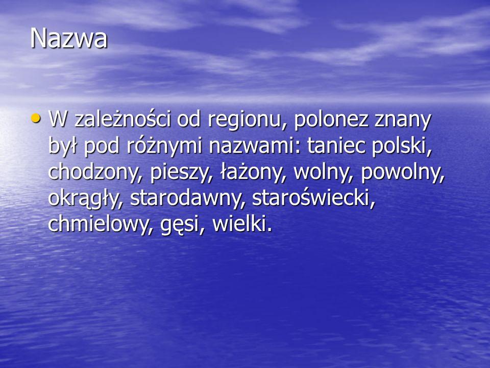 Nazwa W zależności od regionu, polonez znany był pod różnymi nazwami: taniec polski, chodzony, pieszy, łażony, wolny, powolny, okrągły, starodawny, staroświecki, chmielowy, gęsi, wielki.