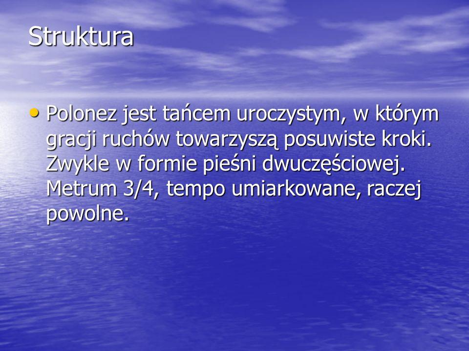 Struktura Polonez jest tańcem uroczystym, w którym gracji ruchów towarzyszą posuwiste kroki.