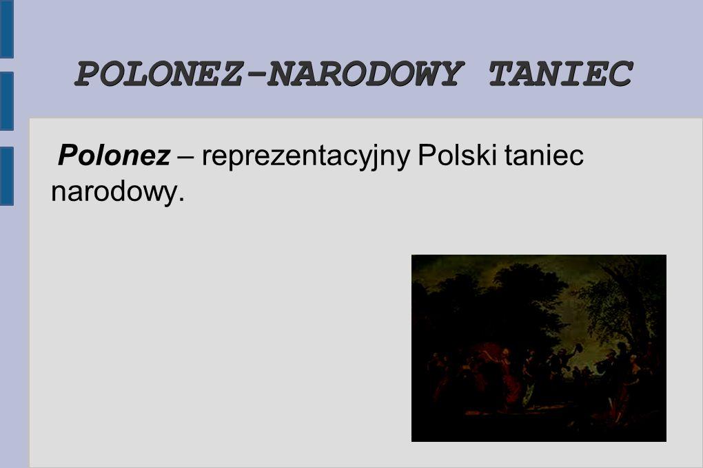 POLONEZ-NARODOWY TANIEC Polonez – reprezentacyjny Polski taniec narodowy.