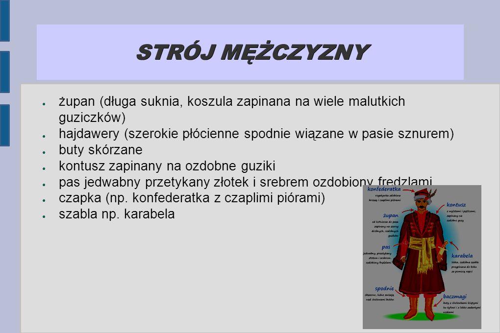 STRÓJ MĘŻCZYZNY ● żupan (długa suknia, koszula zapinana na wiele malutkich guziczków) ● hajdawery (szerokie płócienne spodnie wiązane w pasie sznurem)