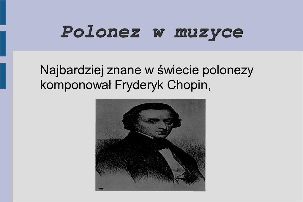 Polonez w muzyce W formie stylizowanej polonez jako styl muzyczny pojawił się już w suicie barokowej, a wielu późniejszych kompozytorów sięgało po ten temat.