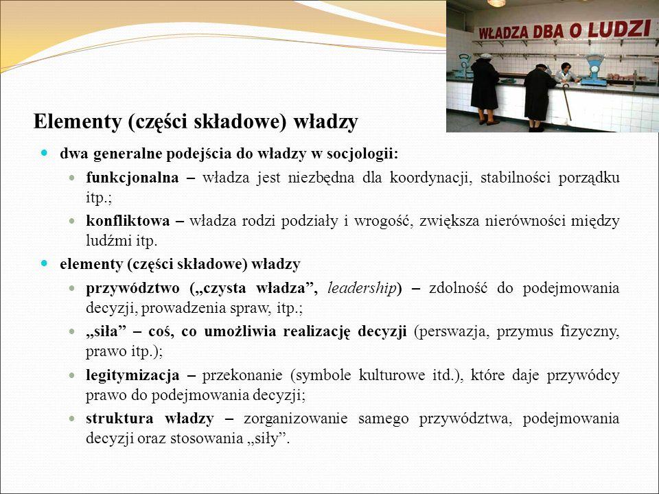 Elementy (części składowe) władzy dwa generalne podejścia do władzy w socjologii: funkcjonalna – władza jest niezbędna dla koordynacji, stabilności po