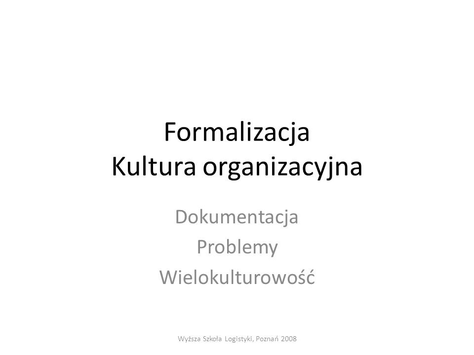 Formalizacja Proces polegający na określeniu, w formie pisemnej, zakresu zadań i odpowiedzialności poszczególnych elementów oraz organizacji jako całości, który prowadzi do wytworzenia wzorców zachowań i zależności oraz procedury działania.