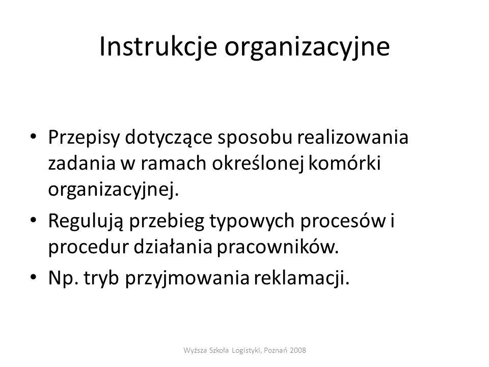 Instrukcje organizacyjne Przepisy dotyczące sposobu realizowania zadania w ramach określonej komórki organizacyjnej. Regulują przebieg typowych proces