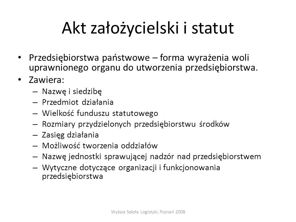 Akt założycielski i statut Przedsiębiorstwa państwowe – forma wyrażenia woli uprawnionego organu do utworzenia przedsiębiorstwa.