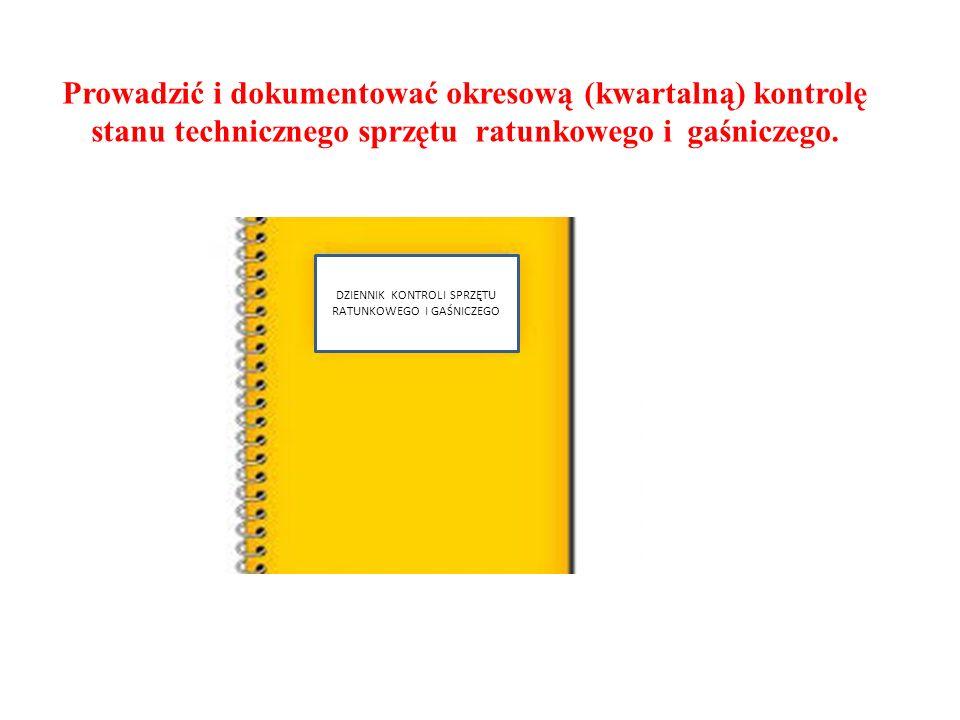 Prowadzić i dokumentować okresową (kwartalną) kontrolę stanu technicznego sprzętu ratunkowego i gaśniczego.
