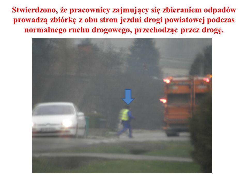 Stwierdzono, że pracownicy zajmujący się zbieraniem odpadów prowadzą zbiórkę z obu stron jezdni drogi powiatowej podczas normalnego ruchu drogowego, przechodząc przez drogę.