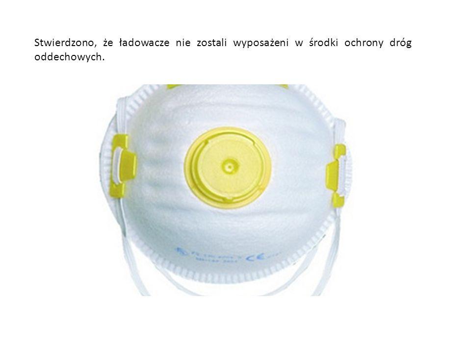 Stwierdzono, że ładowacze nie zostali wyposażeni w środki ochrony dróg oddechowych.