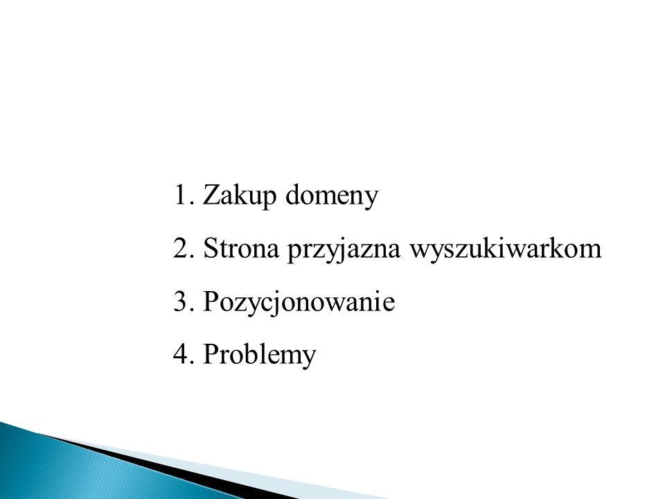 1. Zakup domeny 2. Strona przyjazna wyszukiwarkom 3. Pozycjonowanie 4. Problemy