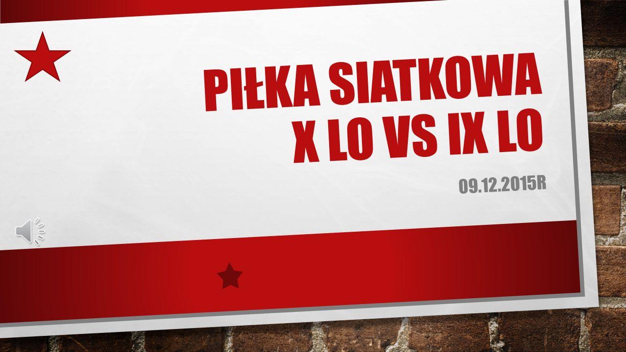 PIŁKA SIATKOWA X LO VS IX LO 09.12.2015R