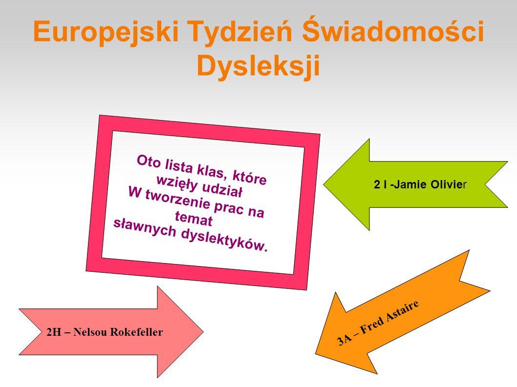 Europejski Tydzień Świadomości Dysleksji 3 C - Cher 3B – Karol XVI Gustaw król Szwecji 3 D- Pablo Picasso 3 E - Agata Christi e 3F - Woodrow Wilson