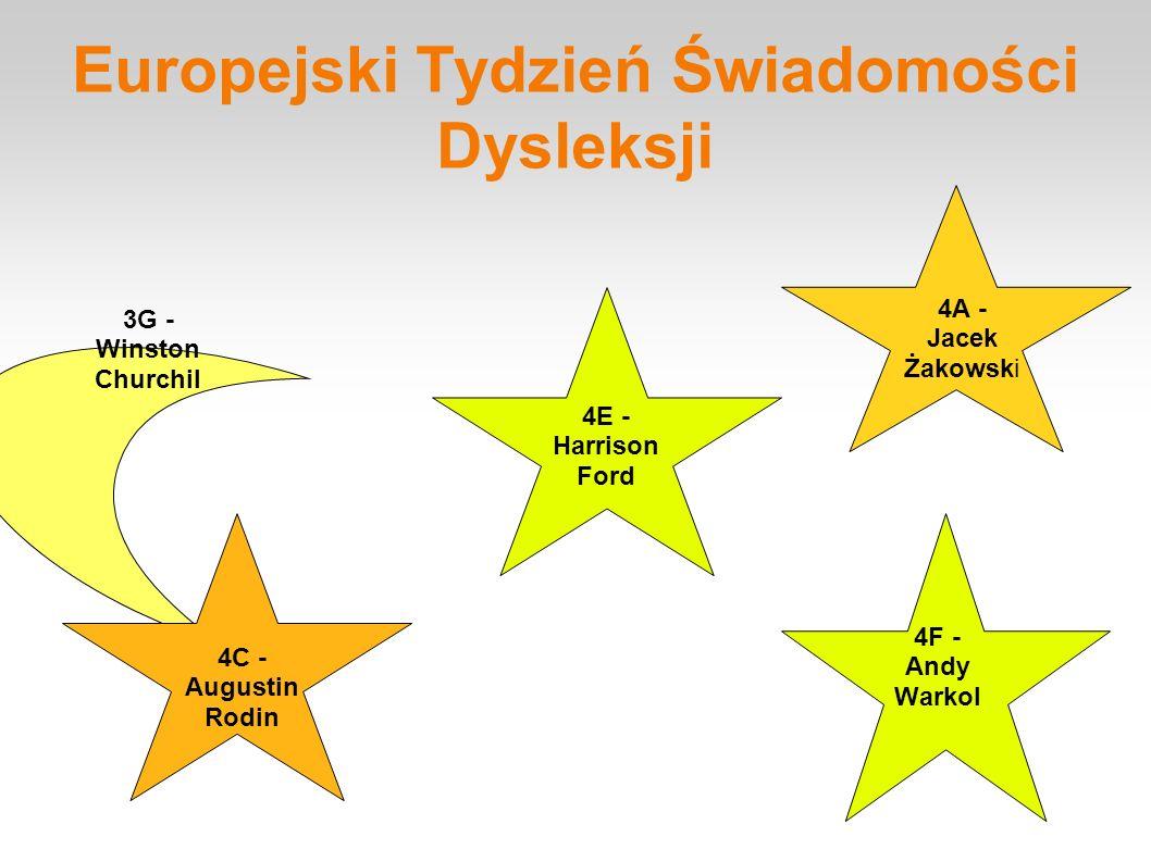 Europejski Tydzień Świadomości Dysleksji 3G - Winston Churchil 4A - Jacek Żakowski 4C - Augustin Rodin 4E - Harrison Ford 4F - Andy Warkol