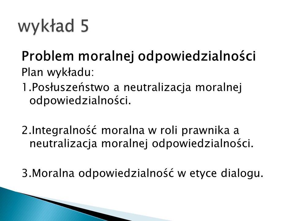 Problem moralnej odpowiedzialności Plan wykładu: 1.Posłuszeństwo a neutralizacja moralnej odpowiedzialności.
