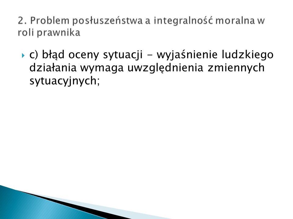  c) błąd oceny sytuacji - wyjaśnienie ludzkiego działania wymaga uwzględnienia zmiennych sytuacyjnych;