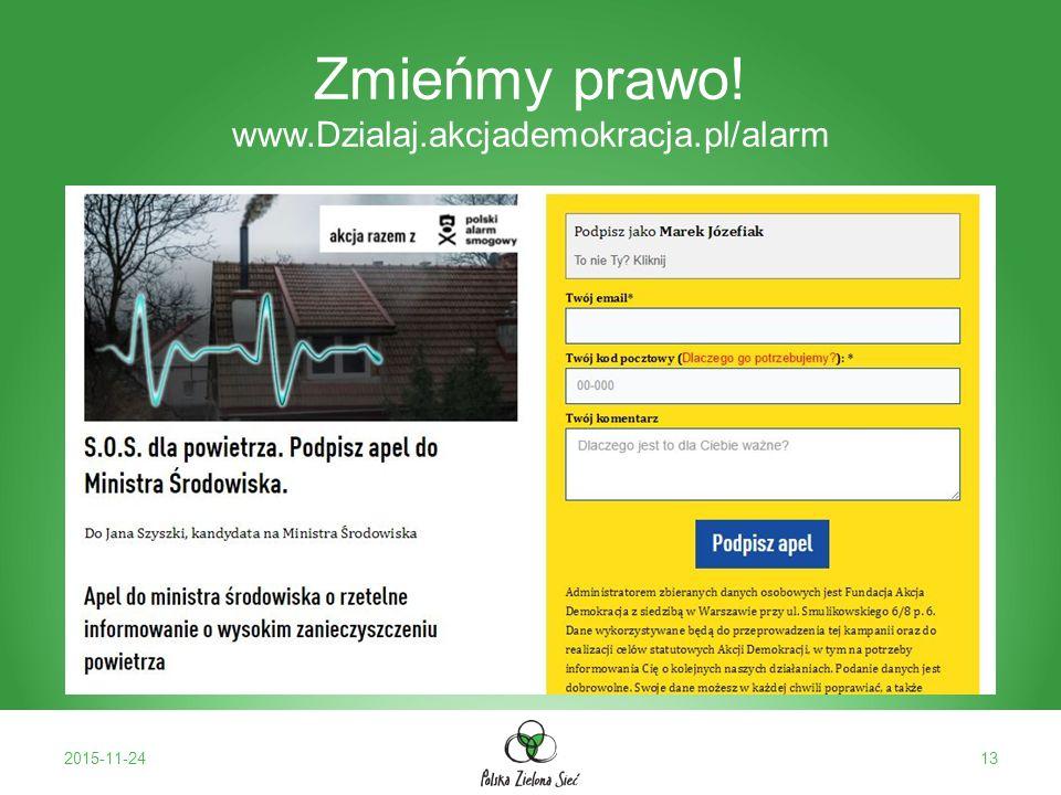Zmieńmy prawo! www.Dzialaj.akcjademokracja.pl/alarm 2015-11-2413