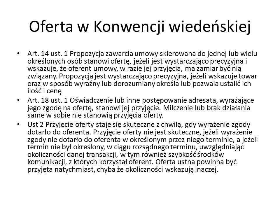 Oferta w Konwencji wiedeńskiej Art. 14 ust. 1 Propozycja zawarcia umowy skierowana do jednej lub wielu określonych osób stanowi ofertę, jeżeli jest wy