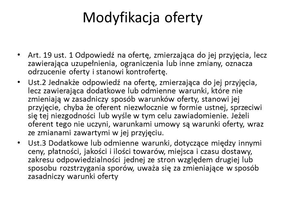 Modyfikacja oferty Art. 19 ust. 1 Odpowiedź na ofertę, zmierzająca do jej przyjęcia, lecz zawierająca uzupełnienia, ograniczenia lub inne zmiany, ozna