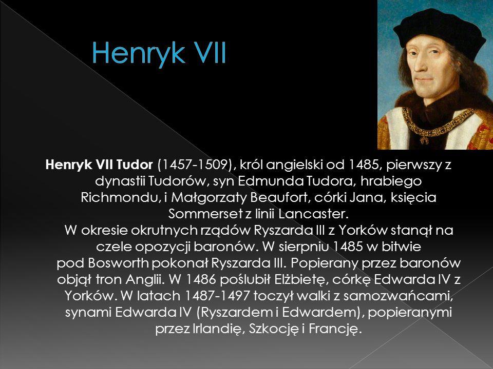 Henryk VII Tudor (1457-1509), król angielski od 1485, pierwszy z dynastii Tudorów, syn Edmunda Tudora, hrabiego Richmondu, i Małgorzaty Beaufort, córk
