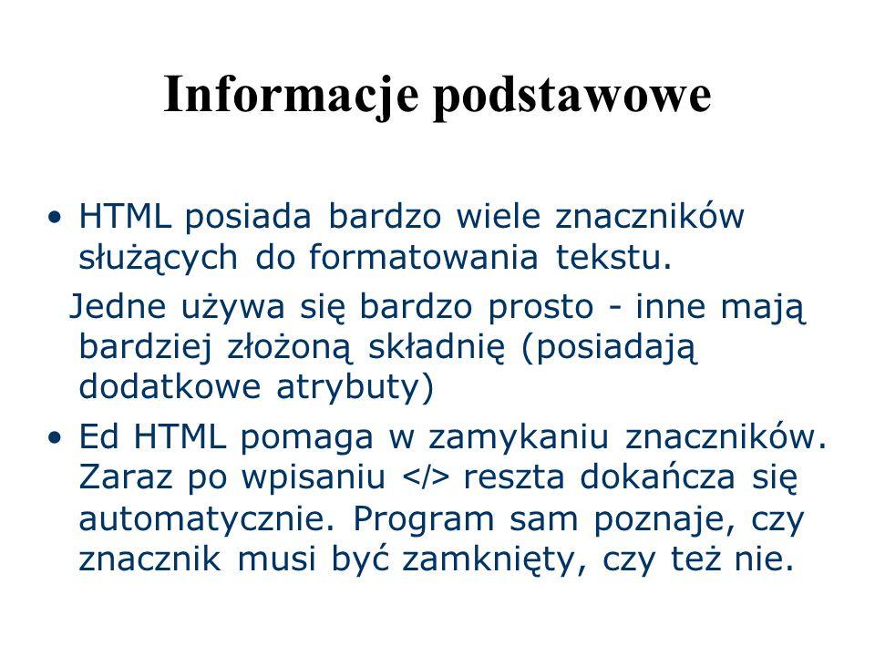 Informacje podstawowe HTML posiada bardzo wiele znaczników służących do formatowania tekstu.