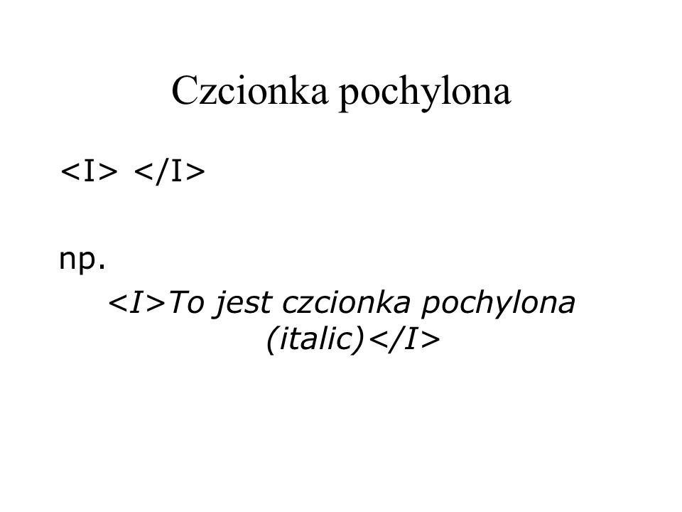 Czcionka pochylona np. To jest czcionka pochylona (italic)