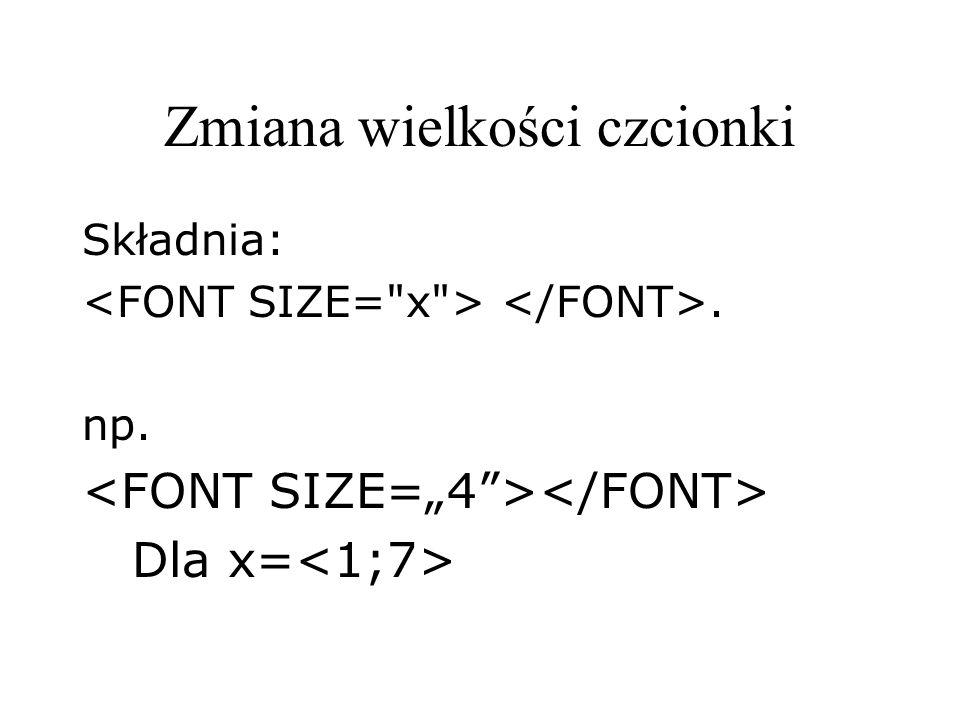 Zmiana wielkości czcionki Składnia:. np. Dla x=