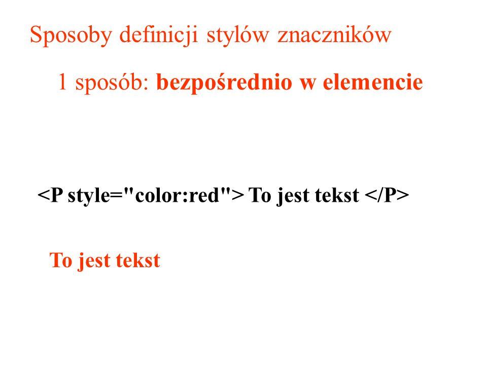 Sposoby definicji stylów znaczników 1 sposób: bezpośrednio w elemencie To jest tekst