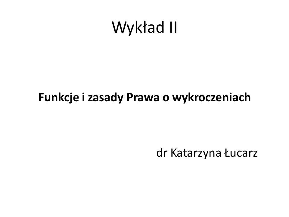 Wykład II Funkcje i zasady Prawa o wykroczeniach dr Katarzyna Łucarz
