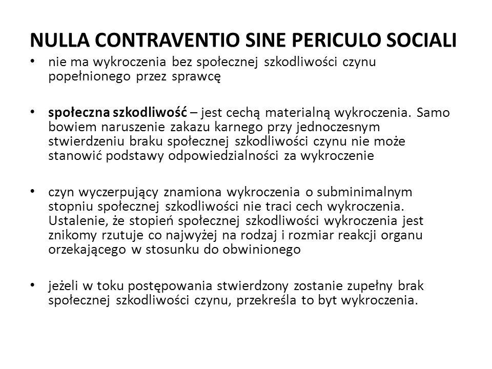 NULLA CONTRAVENTIO SINE PERICULO SOCIALI nie ma wykroczenia bez społecznej szkodliwości czynu popełnionego przez sprawcę społeczna szkodliwość – jest